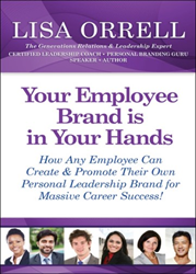 """Your Employee Brand is in Your Hands"" is an info-packed book that clearly explains how employees of all ages and experience levels can create and promote a unique Personal Brand at work and in their industry for more notoriety and career success."