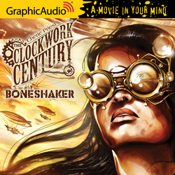 graphicaudio, cherie priest, clockwork century series, steampunk, zombies
