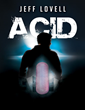 New Novel 'Acid' Showcases Mind-Altering Drugs and Their Rising, Illegal Use in Story That Explores What Happens When a Fictitious Drug Opens Astounding Mental Pathways