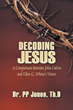 Dr. P.P. Jones' New Book 'Decoding Jesus' Will Change Your Views...