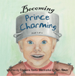 Becoming Prince Charming: Raising Boys to Become Men of Character and...