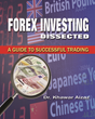 Forex Investing Dissected; A Guide To Successful Trading