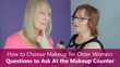 Sixty and Me - How to Choose Makeup for Older Women - Questions to Ask At the Makeup Counter