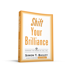 Shift Your Brilliance by Simon T. Bailey