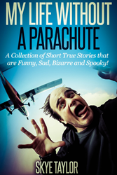 My Life without a Parachute by Skye Taylor