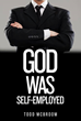 Todd McBroom's Book 'God Was Self-Employed' Available for Purchase