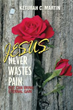 'JESUS NEVER WASTES PAIN' Is An Uplifting Read For Believers Everywhere