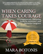 When Caring Takes Courage by Mara Botonis.