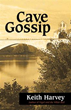 Author Keith Harvey Releases His Fifth Novel, 'Cave Gossip'