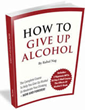 How To Give Up Alcohol Review Introduces How To Eliminate Alcohol...