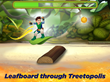 Help Tom stay on his leafboard through Treetopolis!