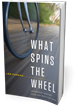 The Perfect Father's Day Story, What Spins the Wheel, Launching June...