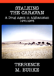 """Stalking the Caravan: A Drug Agent in Afghanistan 1971-1973"" by..."
