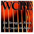 WCPE FM Airs Six Strings at Noon Everyday in June