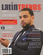 June issue of LatinTRENDS Magazine, Featuring Henry Santos, Former Member of the Bachata Mega Group Aventura, Branches Out as Solo Artist