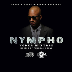 """Nympho Vodka Mixtape"" by Pharoah Royal"