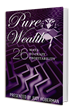 Pure Wealth: 26 Ways to Crazy Profitability Anthology Book, Comprised of 26 Authors, Launches at Special Seminar Event