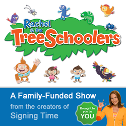 Rachel & the TreeSchoolers is a family-funded show for preschoolers from the creators of Signing Time.