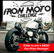 Iron Moto Challenge $4500 Fan Prize Package: Presented by Triumph, British Customs, ICON 1000 and Raen Optics
