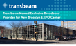 Transbeam Named Exclusive Broadband Provider for New Brooklyn EXPO...