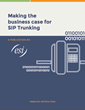 New ESI eBook: Making the Business Case for SIP Trunking