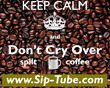 Don't Cry Over Spilt Coffee http://bit.ly/SipTube