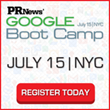 Early Bird Rate for PR News' Upcoming Google Boot Camp Ends This...