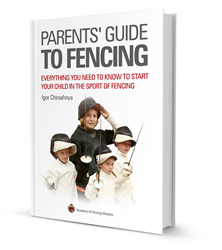 Parents' Guide to Fencing: Everything You Need to Know to Start Your Child in the Sport of Fencing
