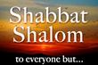 No Shabbat Shalom for you
