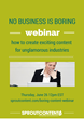 No Business is Boring: SPROUT Content Hosts Webinar on Creating...