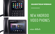 VoIP Supply hosts webinar to help users learn about new Android-based Grandstream GXV3240 and GXV3275 VoIP Video Phones