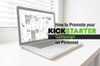 Expert Tips for Promoting a Kickstarter Campaign on Pinterest