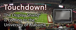 The Display Shield® Lands in the University of Alabama