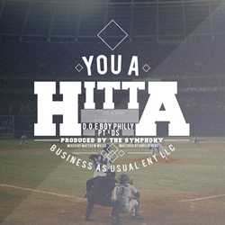 """You A Hitta"" Single by D.O.E Boy Philly, PT, and DS Produced by The Symphony"