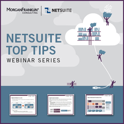 "View MorganFranklin Consulting's ""NetSuite Top Tips"" webinar series at www.morganfranklin.com/NetSuiteWebinars"
