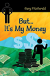 "New Financial Guide ""But…It's My Money"" From Gary..."