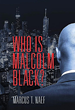 'Who Is Malcolm Black?' Is an Intense New Drama from Author Marcus T....