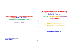 PPC Book: Cognitive Search Marketing & Paid Search: Theory, Experiment, Practice and Tactics: A PPC Paradigm Powered by Persuasion and Cognition,
