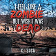 Author CJ Sosa's 'I Feel Like a Zombie, But Wish I Was Dead' examines thoughts of undead