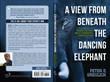 This is a full page image of the front and back cover with spine for the book A View from Beneath the Dancing Elephant.
