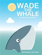 'Wade the Whale' Highlights the Bad Effects of Water Pollution and How...