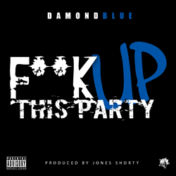 Damond Blue - Fuck up this party