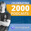 MorningCoach.com Celebrates 2,000 Personal Development Podcast...