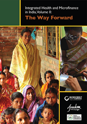 Integrated Health and Microfinance in India, Volume II: The Way Forward - published by the Microcredit Summit Campaign, Freedom from Hunger, and the Indian Institute of Public Health, Gandhinagar