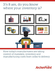 ArcherPoint eBook for manufacturers, It's 8 am, do you know where your inventory is?