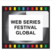 Hollywood Welcomes Web Series Festival Global, an Online Festival That Celebrates Great Content With Awards Including Cash, Studio Use and Distribution