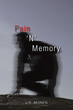 """J. R. Monen's First Book """"PAIN 'n' MEMORY"""" is an Adventurous Roller Coaster Ride of Western Action and Intrigue"""