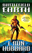 """Battlefield Earth"" by L. Ron Hubbard, ""Battlefield Earth is a terrific story!""—Robert Heinlein"