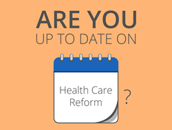 Are You Up to Date on Health Care Reform?
