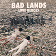 "Bad Lands Release New EP ""Love Heroes"""